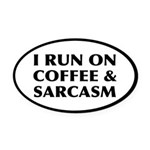 I Run On Coffee and Sarcasm Oval Car Magnet
