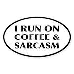 I Run On Coffee and Sarcasm Sticker (Oval)