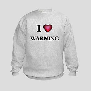 I love Warning Sweatshirt