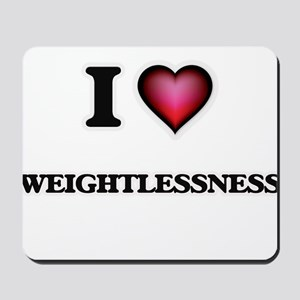I love Weightlessness Mousepad