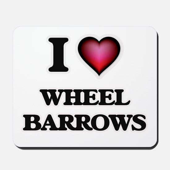 I love Wheel Barrows Mousepad