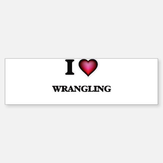 I love Wrangling Bumper Bumper Bumper Sticker