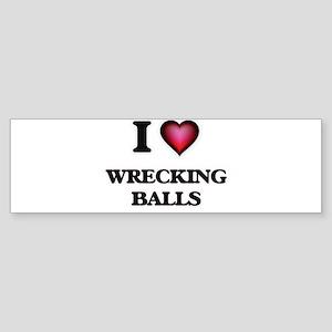 I love Wrecking Balls Bumper Sticker