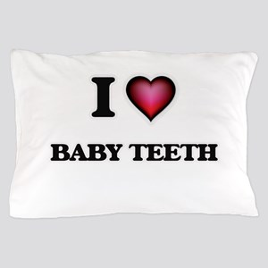 I love Baby Teeth Pillow Case