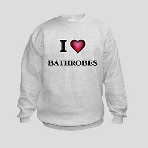 I love Bathrobes Sweatshirt