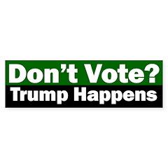 Don't Vote? Trump Happens Bumper Bumper Sticker