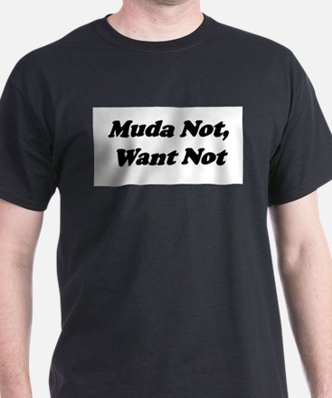 Muda Not, Want Not T-Shirt