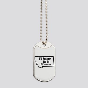 I'd Rather Be In Montana Dog Tags