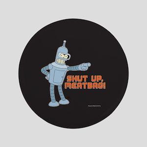 Bender Shut Up Meatbag Full Bleed Button