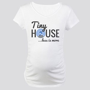Tiny House - Less is More Maternity T-Shirt