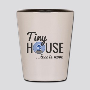 Tiny House - Less is More Shot Glass