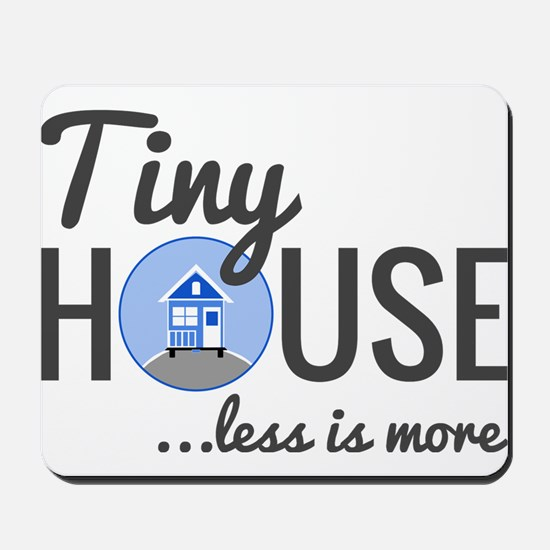 Tiny House - Less is More Mousepad