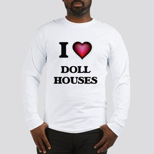 I love Doll Houses Long Sleeve T-Shirt