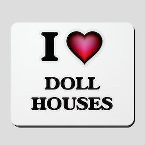 I love Doll Houses Mousepad