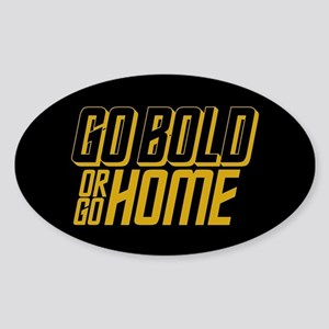 Go Bold or Go Home Sticker (Oval)