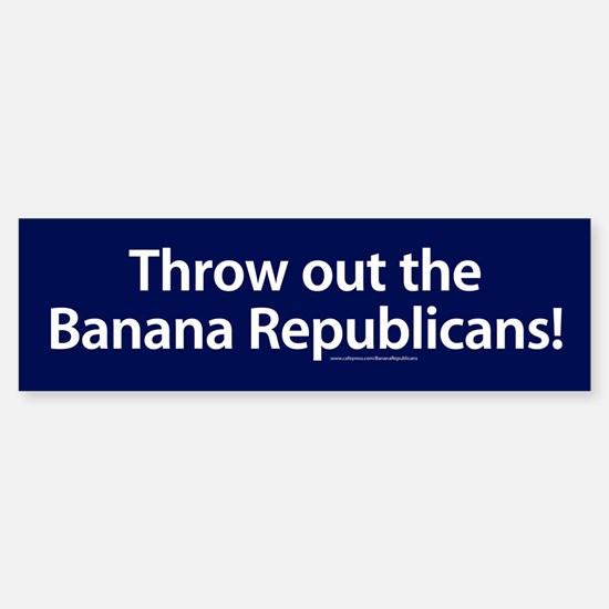 Throw Out The Banana Republicans Bumper Bumper Bumper Sticker