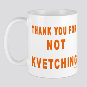 THANKS FOR NOT KVETCHING Mug