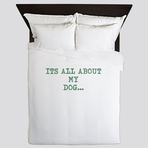 ITS ALL ABOUT MY DOG Queen Duvet