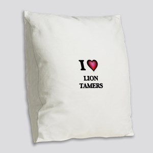 I love Lion Tamers Burlap Throw Pillow