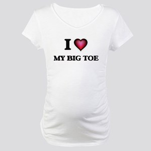 I love My Big Toe Maternity T-Shirt