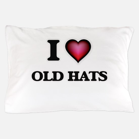 I love Old Hats Pillow Case