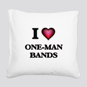 I love One-Man Bands Square Canvas Pillow