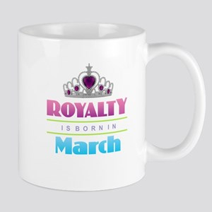 Royalty is Born in March Mugs