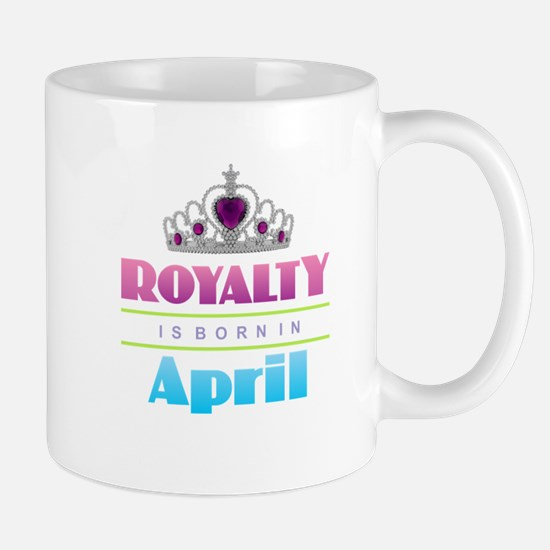 Royalty is Born in April Mugs