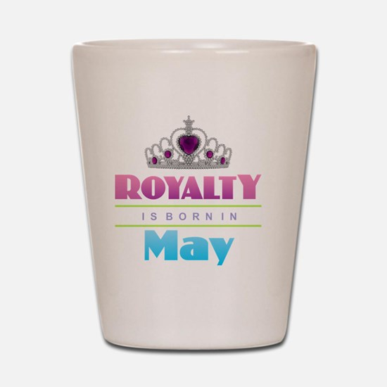 Royalty is Born in May Shot Glass