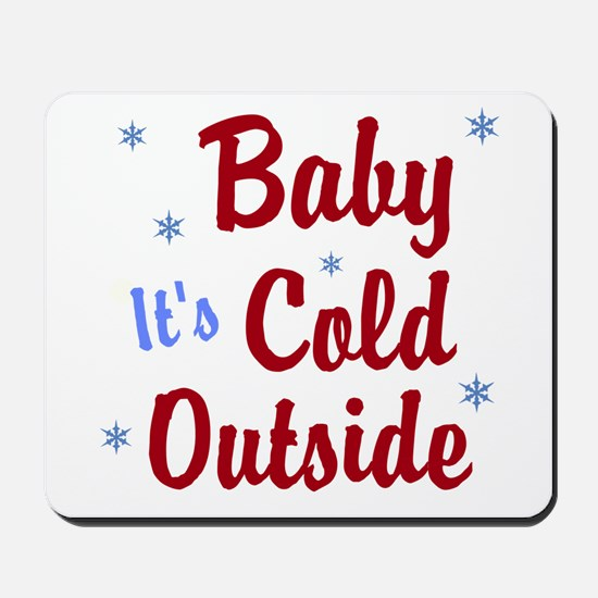 Baby Its Cold Outside Mousepad