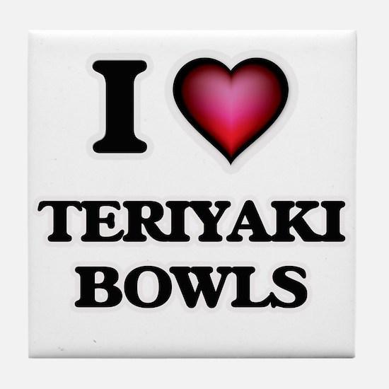 I love Teriyaki Bowls Tile Coaster