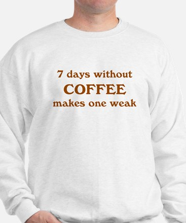 7 days without coffee Sweatshirt