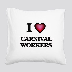 I love Carnival Workers Square Canvas Pillow