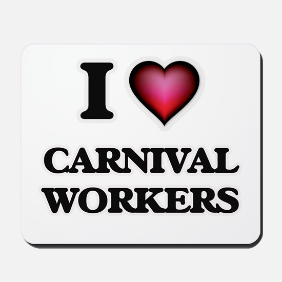 I love Carnival Workers Mousepad