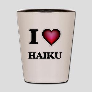 I love Haiku Shot Glass