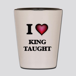 I love King Taught Shot Glass