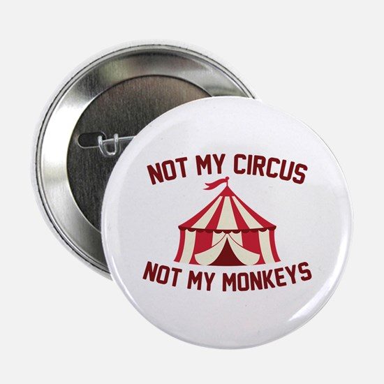 "Not My Circus 2.25"" Button"