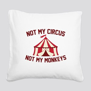 Not My Circus Square Canvas Pillow