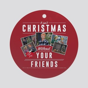 I Love Lucy: Without Friends Round Ornament