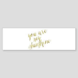 You Are My Sunshine Gold Faux Foil Bumper Sticker