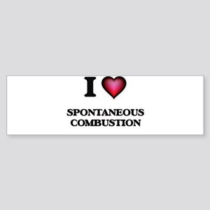I love Spontaneous Combustion Bumper Sticker