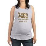 Beer cheaper than gas.png Maternity Tank Top