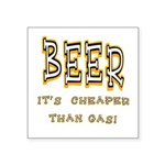 Beer cheaper than gas.png Square Sticker 3