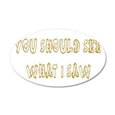 You Should See What I Saw.png Wall Decal