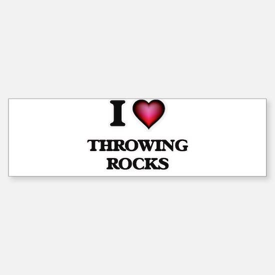 I love Throwing Rocks Bumper Bumper Bumper Sticker
