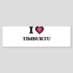I love Timbuktu Bumper Sticker