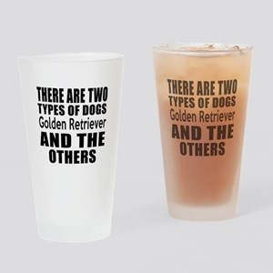 There Are Two Types Of Golden Retri Drinking Glass