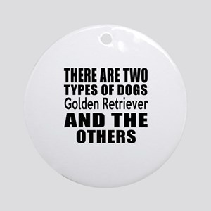 There Are Two Types Of Golden Retri Round Ornament