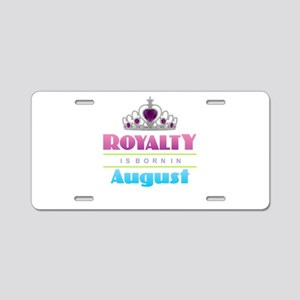 Royalty is Born in August Aluminum License Plate