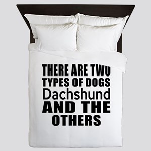 There Are Two Types Of Dachshund Dogs Queen Duvet